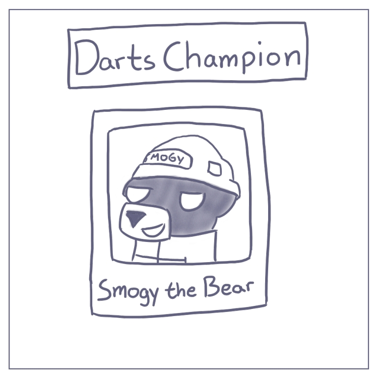 Smogy has his reasons for disliking those cocky new darts players.